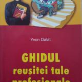 GHIDUL REUSITEI TALE PROFESIONALE - Yvon Dalat - Carte Psihologie