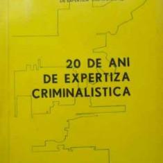20 De Ani De Expertiza Criminalistica - Colectiv, 401677 - Carte Drept penal