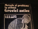 METODE SI PROBLEME IN STIINTA GRECIEI ANTICE-G.ER. LLOYD-