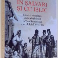 IN SALVARI SI CU ISLIC ED. a - II - a REVAZUTA SI ADAUGITA de CONSTANTA VINTILA GHITULESCU, 2011 - Istorie
