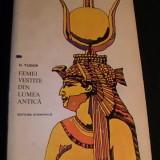 FEMEI VESTITE DIN LUMEA ANTICA-D. TUDOR--372 PG-+HARTI- - Istorie
