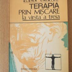 TERAPIA PRIN MISCARE LA VARSTA A TREIA- ELENA CRISTEA - Carte Medicina alternativa