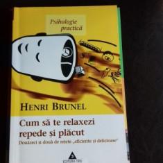 CUM SA TE RELAXEZI REPEDE SI PLACUT - HENRI BRUNEL - Carte Psihologie