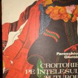 CROITORIE PE INTELESUL TUTUROR CU NUMEROASE FIGURI / 105PAGINI