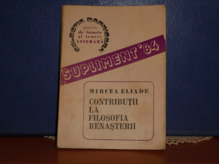 MIRCEA ELIADE - CONTRIBUTII LA FILOZOFIA RENASTERII - ED. ACADEMIEI - 174 PAG.