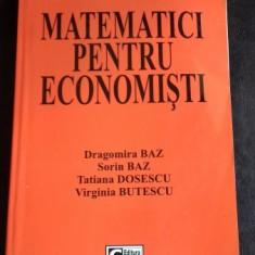 MATEMATICI PENTRU ECONOMISTI - DRAGOMIRA BAZ - Carte Contabilitate