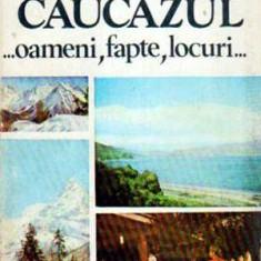 Caucazul... Oameni, fapte, locuri... - Autor(i): Ioan Stancescu - Ghid de calatorie