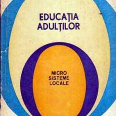 Educatia adultilor - Microsisteme locale - Autor(i): Tiberiu Popescu - Carte Cultura generala