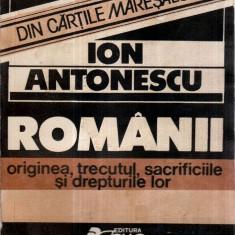 Romanii - originea, trecutul, sacrificiile si drepturile lor - Autor(i): Ion Antonescu - Istorie