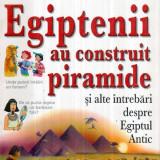 Oare de ce…? Egiptenii au construit piramide si alte intrebari despre Egiptul - Carte de povesti