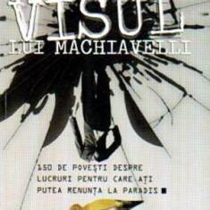 Visul lui Machiavelli - 150 de povesti despre lucruri pentru care ati - Istorie