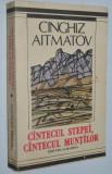 Cumpara ieftin Cinghiz Aitmatov - Cantecul Stepei si Cantecul Muntilor