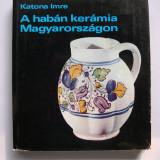 Ceramica habana din Ungaria. Prezinta si descrie 154 piese - Carte Istoria artei