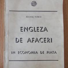 ENGLEZA DE AFACERI IN ECONOMIA DE PIATA- FULVIA TURCU - Curs Limba Engleza Altele