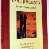 TINERII SI SEXUALITATEA, INTRE IUBIRE SI PACAT de DANION VASILE, 2006 - Carti Crestinism