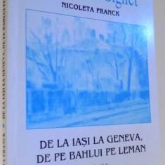 DE LA IASI LA GENEVA, DE PE BAHLUI PE LEMAN, AMINTIRI de NICOLETA FRANCK, 2000 - Istorie