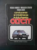 TRAIAN CANTA - CONDUCEREA SI INTRETINEREA AUTOTURISMELOR OLTCIT  {1985}