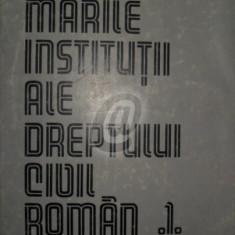 Marile institutii ale dreptului civil roman. Vol. 1 (Dreptul de proprietate si celelalte drepturi reale principale) - Carte Drept civil