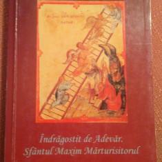 Indragostit de Adevar. Sfantul Maxim Marturisitorul - Monah Ioan Bute - Vietile sfintilor