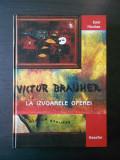 EMIL NICOLAE - VICTOR BRAUNER, LA IZVOARELE OPEREI