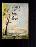 Mark twain - Sub cerul liber, 373 pag