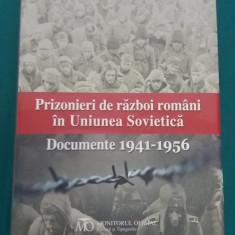 PRIZONIERI DE RĂZBOI ROMÂNI ÎN UNIUNEA SOVETICĂ*DOCUMENTE 1941-1956 - Istorie