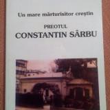 Un mare marturisitor crestin: Preotul Constantin Sarbu - Carti ortodoxe