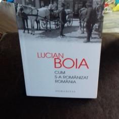 CUM S-A ROMANIZAT ROMANIA - LUCIAN BOIA - Carte Istorie