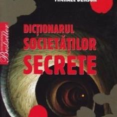 Dictionarul Societatilor Secrete - Michael Benson - Carte masonerie
