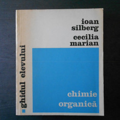 IOAN SILBERG * CECILIA MARIAN - GHIDUL ELEVULUI, CHIMIE ORGANICA - Carte Chimie