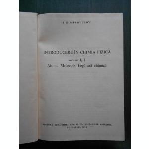 I. G. MURGULESCU - INTRODUCERE IN CHIMIA FIZICA volumul 1 partile 1-2
