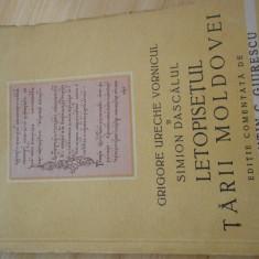 GRIGORE URECHE VORNICUL SI SIMION DASCALUL--LETOPISETUL TARII MOLDOVEI - Carte Istorie