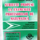 """""""SUBIECTE PROPUSE LA EXAMENELE PROFESORILOR DE MATEMATICA"""", Horea Banea, 1997 - Carte Matematica"""
