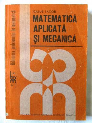 """""""MATEMATICA APLICATA SI MECANICA"""", Caius Iacob, 1989. Carte noua foto"""