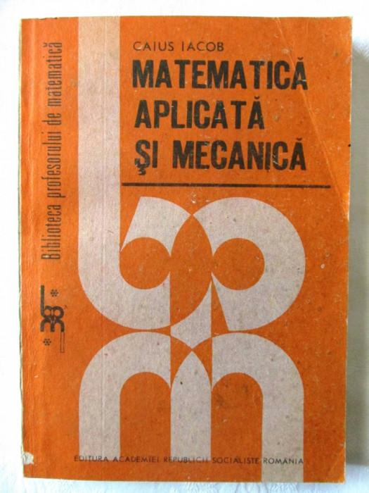 """""""MATEMATICA APLICATA SI MECANICA"""", Caius Iacob, 1989. Carte noua foto mare"""