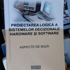 Proiectarea Logica A Sistemelor Decizionale Hardware Si Software STEFANESCU - Carte hardware