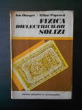ION BUNGET - FIZICA DIELECTRICILOR SOLIZI (1978, editie cartonata)