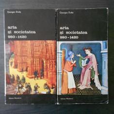 GEORGES DUBY - ARTA SI SOCIETATEA 980-1420 2 volume - Istorie