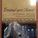 Drumul spre Acasa. Dupa desfrau, droguri, yoga si alte rataciri - Danion Vasile - Carti Crestinism