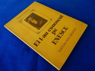 Vasile Bogdan - Ei l-au cunoscut pe Enescu foto