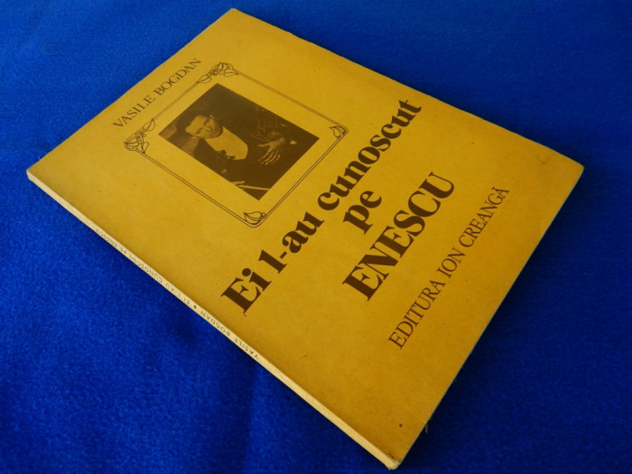 Vasile Bogdan - Ei l-au cunoscut pe Enescu foto mare