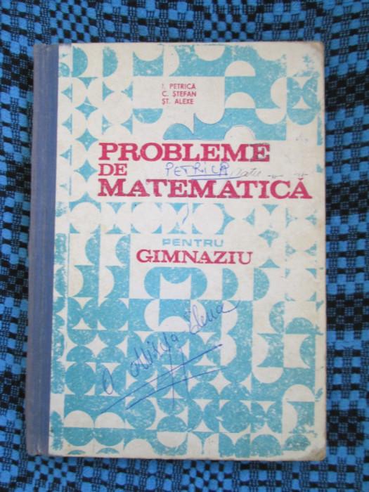 I. PETRICA / C. STEFAN / ST. ALEXE - PROBLEME DE MATEMATICA pentru GIMNAZIU 1985 foto mare