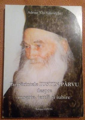 Cu parintele Iustin Parvu despre moarte, jertfa si iubire - Adrian Alui Gheorghe foto