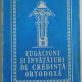 RUGACIUNI SI INVATATURI DE CREDINTA ORTODOXA, 1993 - Carti Crestinism