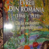 Evreii din Romania ( 1866-1919) de la excludere la emancipare - Carol Iancu - Istorie