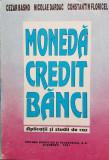 MONEDA CREDIT BANCI APLICATII SI STUDII DE CAZ - Basno, Dardac, Floricel