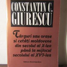 Constantin C. Giurescu - Targuri sau orase si cetati moldovene - Istorie