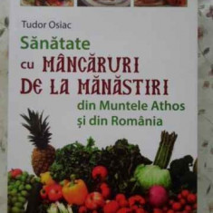 Sanatate Cu Mancaruri De La Manastiri Din Muntele Athos Si Di - Tudor Osiac, 402809 - Carte Retete culinare internationale