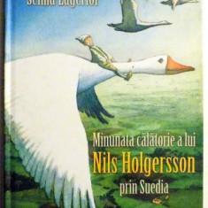 MINUNATA CALATORIE A LUI NILS HOLGERSSON PRIN SUEDIA de SELMA LAGERLOF, 2006 - Carte de povesti