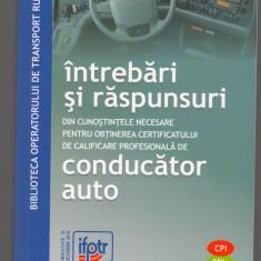 (C7782) INTREBARI SI RASPUNSURI OBTINERE CERTIFICAT PROFESIONAL CONDUCATOR AUTO - Carti auto